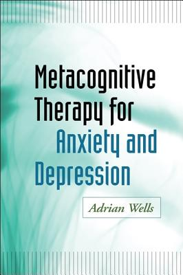 Metacognitive Therapy for Anxiety and Depression By Wells, Adrian